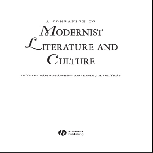 A Companion to Modernist Literature and Culture by David Bradshaw and Kevin J. H. Dettmar