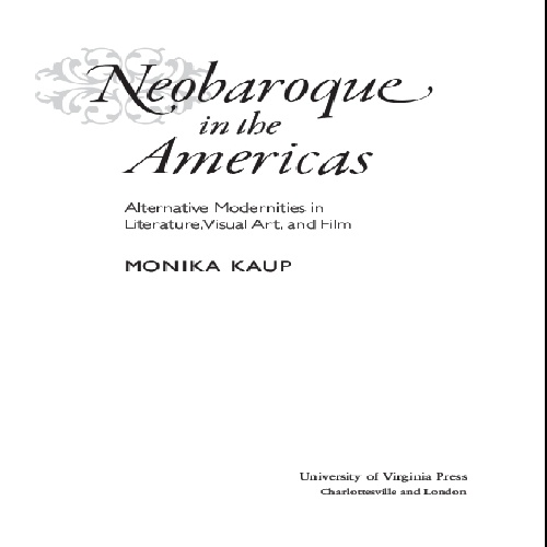 Neobaroque in the Americas Alternative Modernities in Literature, Visual Art, and Film by Monika Kaup