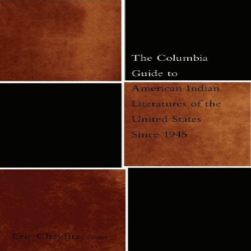 The Columbia Guide to American Indian Literatures of the United States Since 1945 by Eric Cheyfitz
