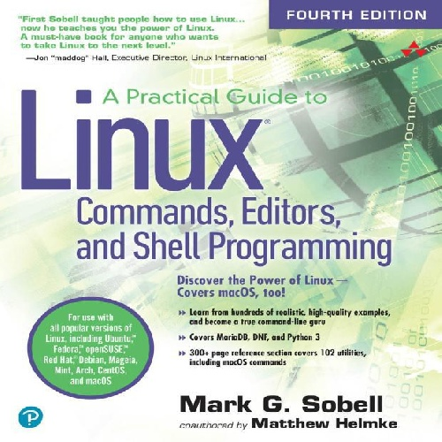 A Practical Guide to Linux Commands Editors and Shell Programming Fourth Edition Mark G Sobell Pearson