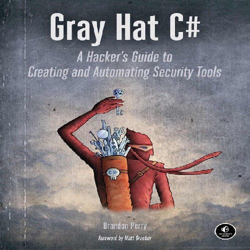 Gray Hat C# A Hacker\'s Guide to Creating and Automating Security Tools